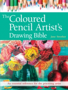 The Coloured Pencil Artist's Drawing Bible : An Essential Reference for the Practising Artist, Paperback