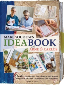 Make Your Own Ideabook with Arne & Carlos : Create Handmade Art Journals and Bound Keepsakes to Store Inspiration and Memories, Paperback Book