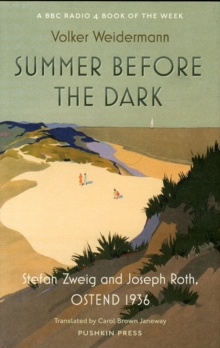 Summer Before the Dark : Stefan Zweig and Joseph Roth, Ostend 1936, Hardback