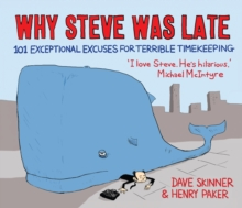 Why Steve Was Late : 101 Exceptional Excuses for Terrible Timekeeping, Paperback