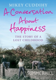 A Conversation About Happiness : The Story of a Lost Childhood, Paperback