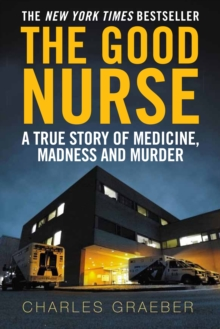 The Good Nurse : A True Story of Medicine, Madness and Murder, Paperback Book