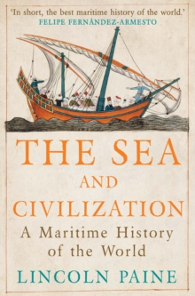 The Sea and Civilization : A Maritime History of the World, Paperback