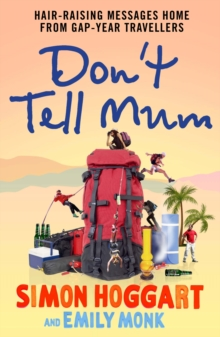 Don't Tell Mum : Hair-Raising Messages Home from Gap-Year Travellers, Paperback Book