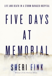 Five Days at Memorial : Life and Death in a Storm-Ravaged Hospital, Paperback
