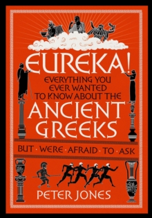 Eureka! : Everything You Ever Wanted to Know About the Ancient Greeks but Were Afraid to Ask, Hardback Book