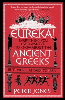 Eureka! : Everything You Ever Wanted to Know About the Ancient Greeks but Were Afraid to Ask, Paperback