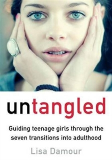 Untangled : Guiding Teenage Girls Through the Seven Transitions into Adulthood, Paperback
