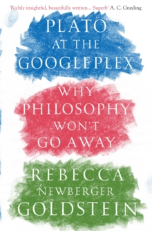 Plato at the Googleplex : Why Philosophy Won't Go Away, Paperback Book