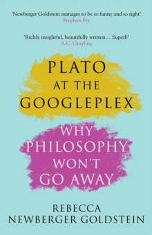Plato at the Googleplex : Why Philosophy Won't Go Away, Paperback