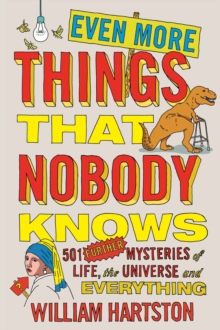 Even More Things That Nobody Knows : 501 Further Mysteries of Life, the Universe and Everything, Paperback