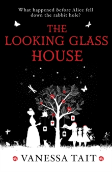 The Looking Glass House : A Fascinating Victorian-Set Novel Featuring the Inspiration for Lewis Carroll's Children's Classic, Alice's Adventures in Wonderland, Paperback Book