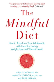 The Mindful Diet : How to Transform Your Relationship to Food for Lasting Weight Loss and Vibrant Health, Paperback