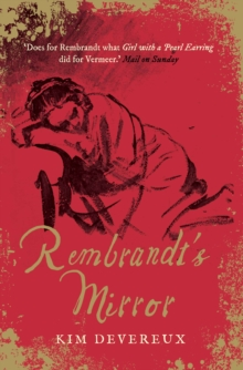 Rembrandt's Mirror : A Novel of the Famous Dutch Painter of 'the Night Watch' and the Women Who Loved Him, Paperback