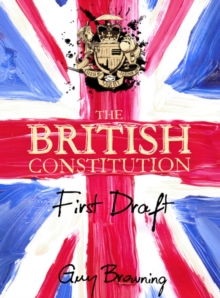 The British Constitution : First Draft, Hardback