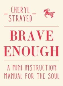 Brave Enough : A Mini Instruction Manual for the Soul, Hardback