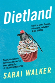Dietland : A Wickedly Funny, Feminist Revenge Fantasy Novel of One Fat Woman's Fight Against Sexism and the Beauty Industry, Paperback