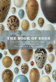 The Book of Eggs : A Life-size Guide to the Eggs of Six Hundred of the World's Bird Species, Hardback