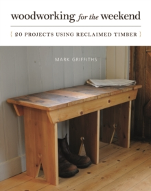 Woodworking for the Weekend : 20 Projects Using Reclaimed Timber, Paperback