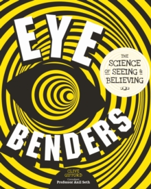 Eye Benders : The Science of Seeing & Believing, Hardback