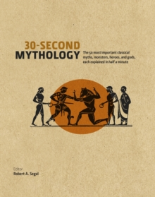 30 Second Mythology : The 50 Most Important Greek and Roman Myths, Monsters, Heroes and Gods Each Explained in Half a Minute, Hardback
