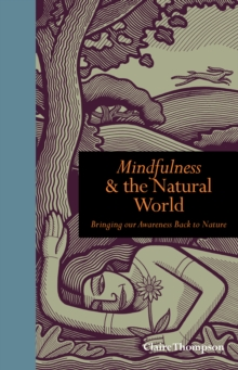 Mindfulness & the Natural World : Bringing Our Awareness Back to Nature, Hardback