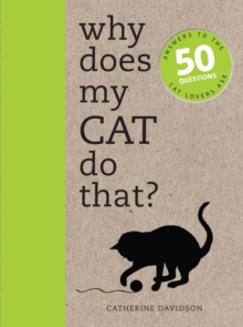 Why Does My Cat Do That? : Answers to the 50 Questions Cat Lovers Ask, Paperback