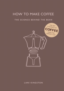 How to Make Coffee : The Science Behind the Bean, Hardback Book