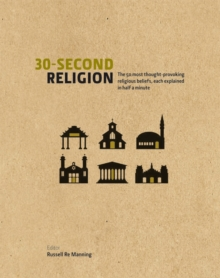 30 Second Religion : The 50 Most Thought-Provoking Religious Beliefs, Each Explained in Half a Minute, Hardback
