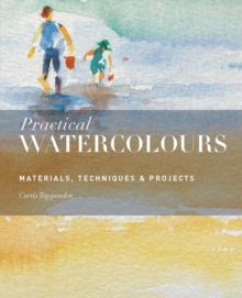 Practical Watercolours : Materials, Techniques & Projects, Paperback