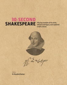 30-Second Shakespeare : 50 Key Aspects of His Works, Life and Legacy, Each Explained in Half a Minute, Hardback