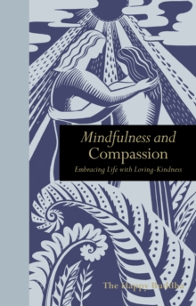 Mindfulness & Compassion : Embracing Life with Loving-Kindness, Hardback