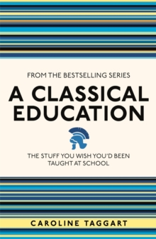 A Classical Education : The Stuff You Wish You'd Been Taught at School, Paperback