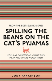 Spilling the Beans on the Cat's Pyjamas : Popular Expressions - What They Mean and Where We Got Them, Paperback