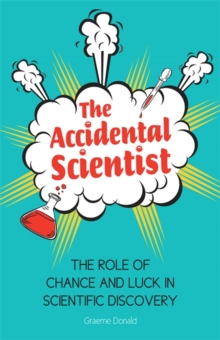 The Accidental Scientist : The Role of Chance and Luck in Scientific Discovery, Hardback Book