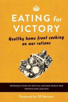 Eating for Victory : Healthy Home Front Cooking on War Rations, Hardback