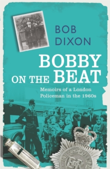 Bobby on the Beat : Memoirs of a London Policeman in the 1960s, Paperback