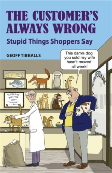 The Customer's Always Wrong : Stupid Things Shoppers Say, Hardback
