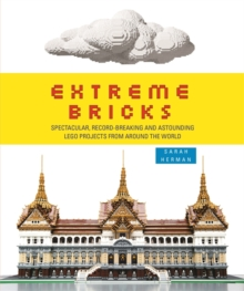 Extreme Bricks : Spectacular, Record-breaking and Astounding LEGO Projects from Around the World, Paperback