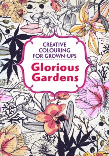 Glorious Gardens : Creative Colouring for Grown-Ups, Paperback