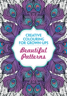 Beautiful Patterns : Creative Colouring for Grown-Ups, Paperback