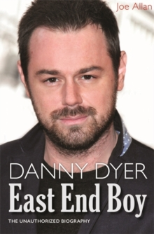 Danny Dyer: East End Boy : The Unauthorized Biography, Hardback