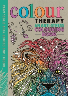 Colour Therapy : An Anti-Stress Colouring Book, Hardback