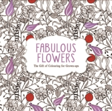 Fabulous Flowers : The Gift of Colouring for Grown-Ups, Paperback