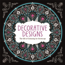 Decorative Designs : The Gift of Colouring for Grown-Ups, Paperback Book