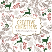 Creative Christmas : The Gift of Colouring for Grown-Ups, Paperback