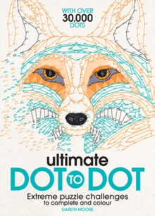 The Ultimate Dot-to-Dot : Extreme Puzzle Challenges to Complete and Colour, Paperback