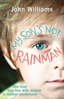 My Son's Not Rainman : One Man, One Autistic Boy, A Million Adventures, Paperback