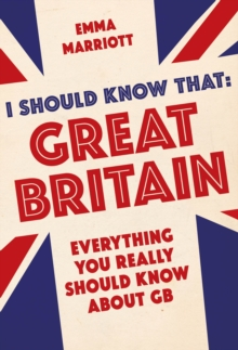I Should Know That: Great Nritain : Everything You Really Should Know About GB, Paperback Book