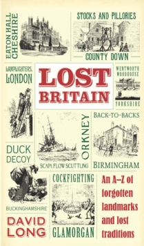Lost Britain : An A-Z of Forgotten Landmarks and Lost Traditions, Hardback